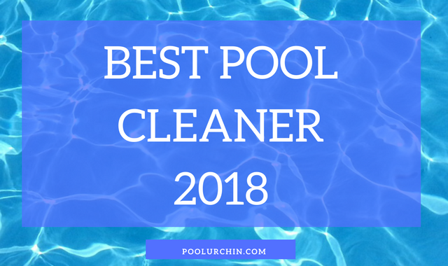 Best Pool Cleaners For Inground Pools - 2018
