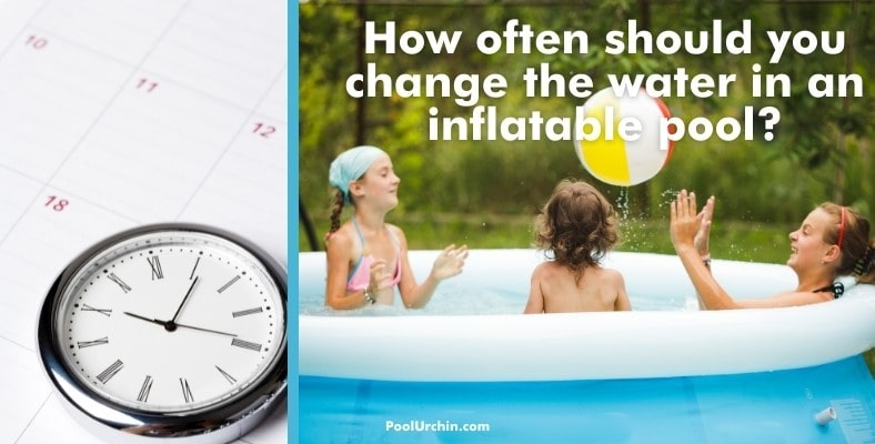 how often should you change the water in an inflatable pool