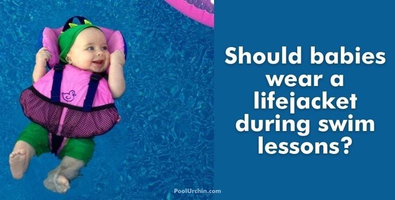 should babies wear a lifejacket during swim lessons